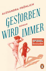 Cover Alexandra Fröhlich Gestorben wird immer