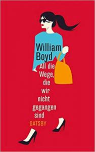 Cover William Boyd All die Wege, die wir nicht gegangen sind