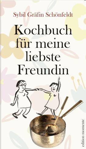 Cover Sybil Gräfin Schönfeldt, Kochbuch für meine liebste Freundin